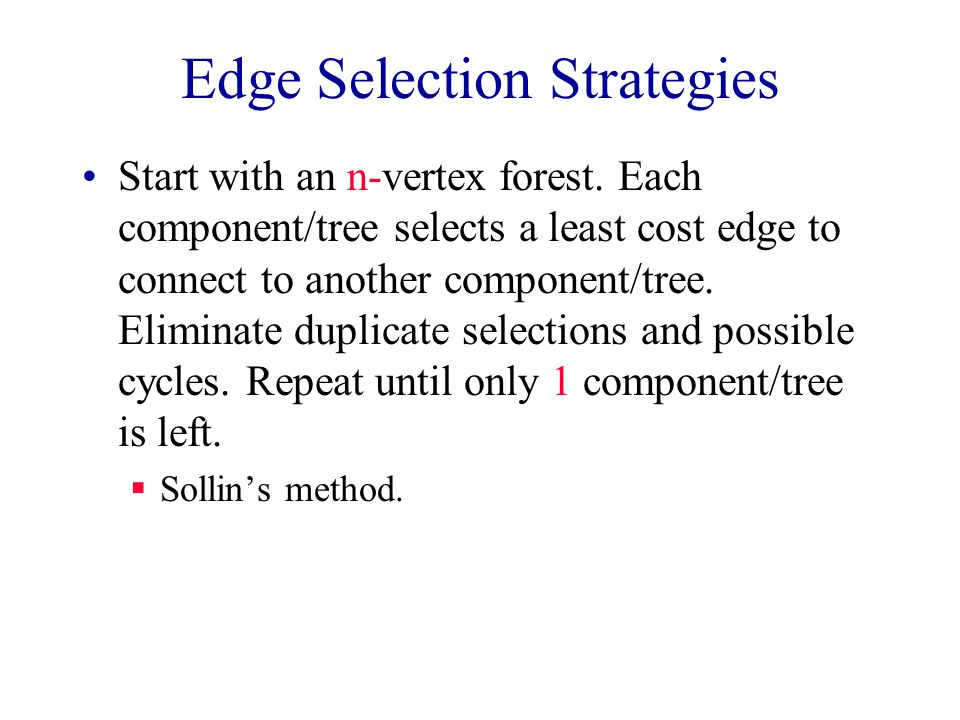 Edge Selection Strategies Start with an n-vertex forest.