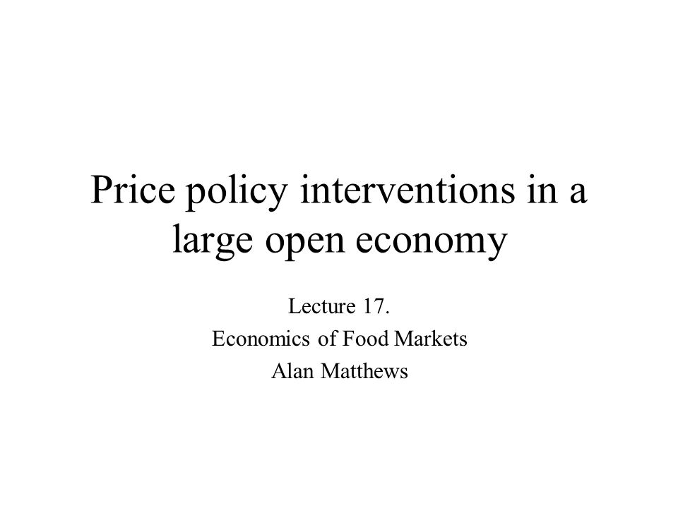 Price policy interventions in a large open economy Lecture 17.