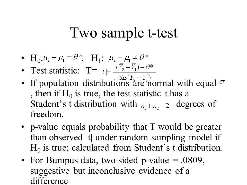 Two sample t-test H 0 :, H 1 : Test statistic: T= If population distributions are normal with equal, then if H 0 is true, the test statistic t has a Student's t distribution with degrees of freedom.