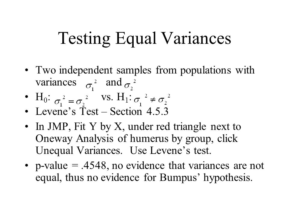 Testing Equal Variances Two independent samples from populations with variances and H 0 : vs.