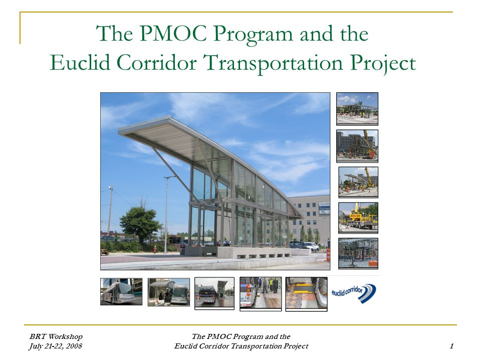 BRT Workshop July 21-22, 2008 The PMOC Program and the Euclid Corridor Transportation Project1 The PMOC Program and the Euclid Corridor Transportation Project