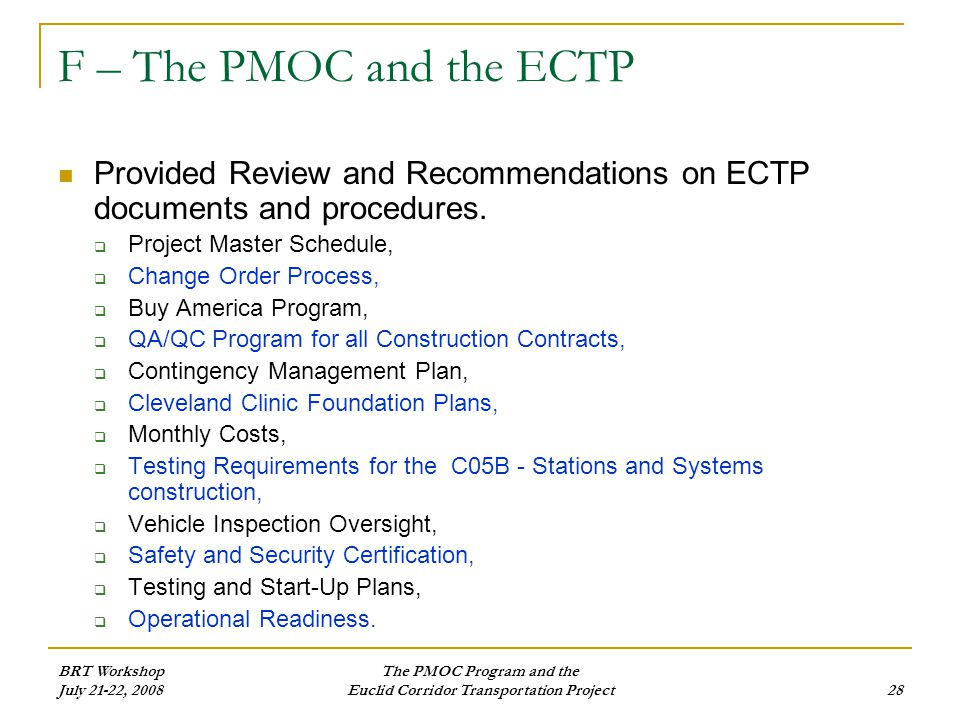 BRT Workshop July 21-22, 2008 The PMOC Program and the Euclid Corridor Transportation Project28 F – The PMOC and the ECTP Provided Review and Recommendations on ECTP documents and procedures.