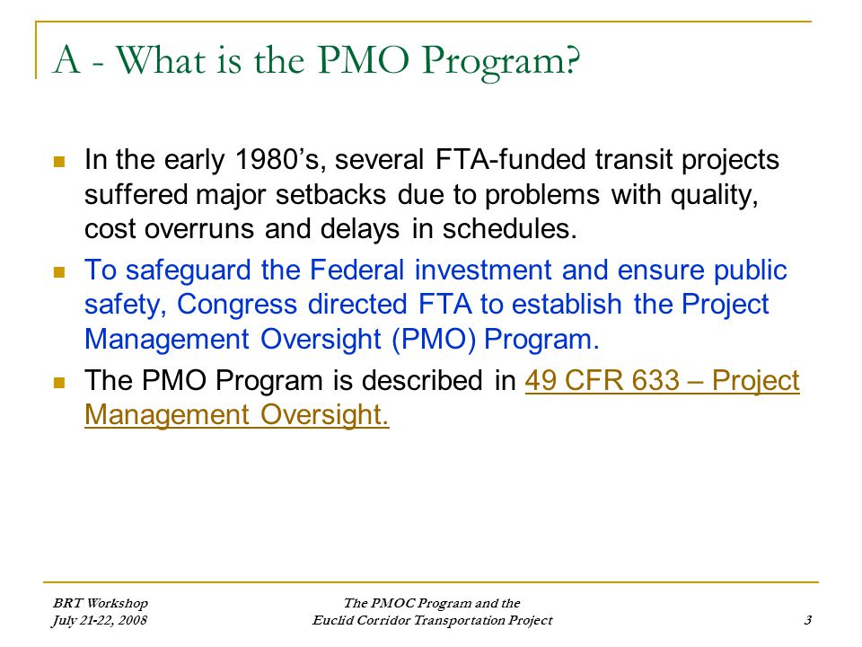 BRT Workshop July 21-22, 2008 The PMOC Program and the Euclid Corridor Transportation Project3 A - What is the PMO Program.