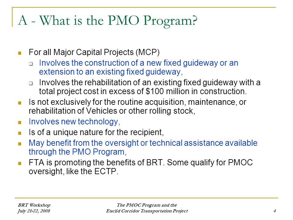 BRT Workshop July 21-22, 2008 The PMOC Program and the Euclid Corridor Transportation Project4 A - What is the PMO Program.