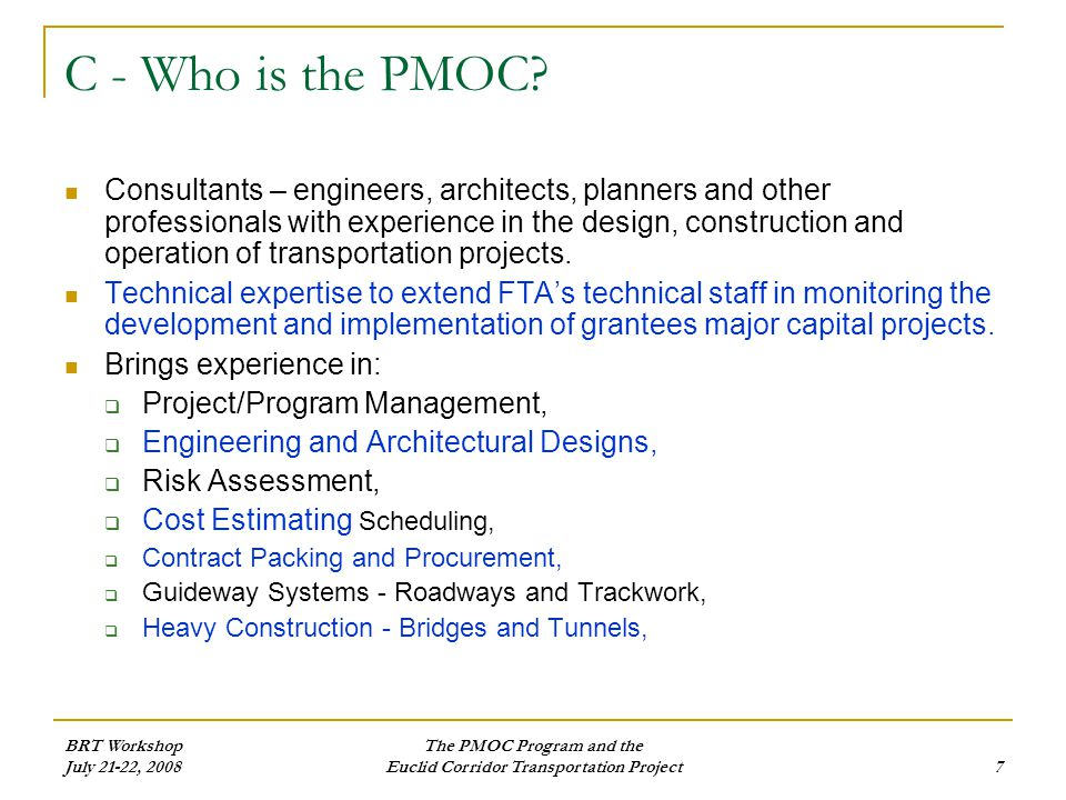 BRT Workshop July 21-22, 2008 The PMOC Program and the Euclid Corridor Transportation Project7 C - Who is the PMOC.