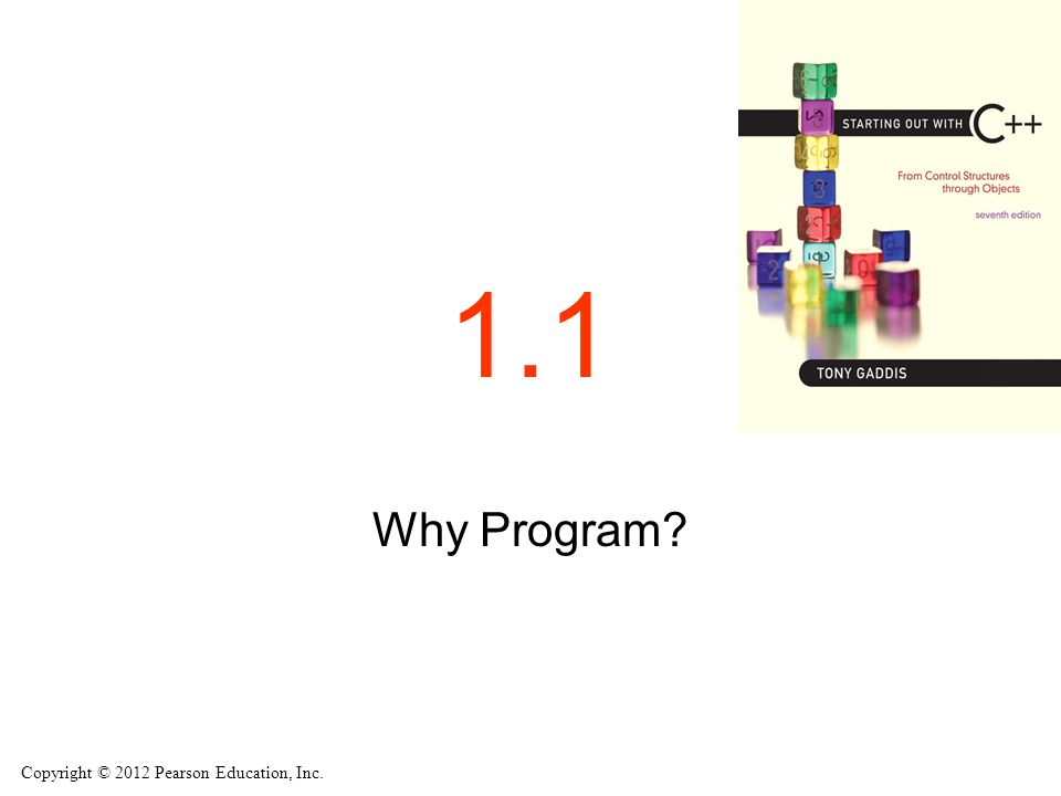 Copyright © 2012 Pearson Education, Inc. 1.1 Why Program