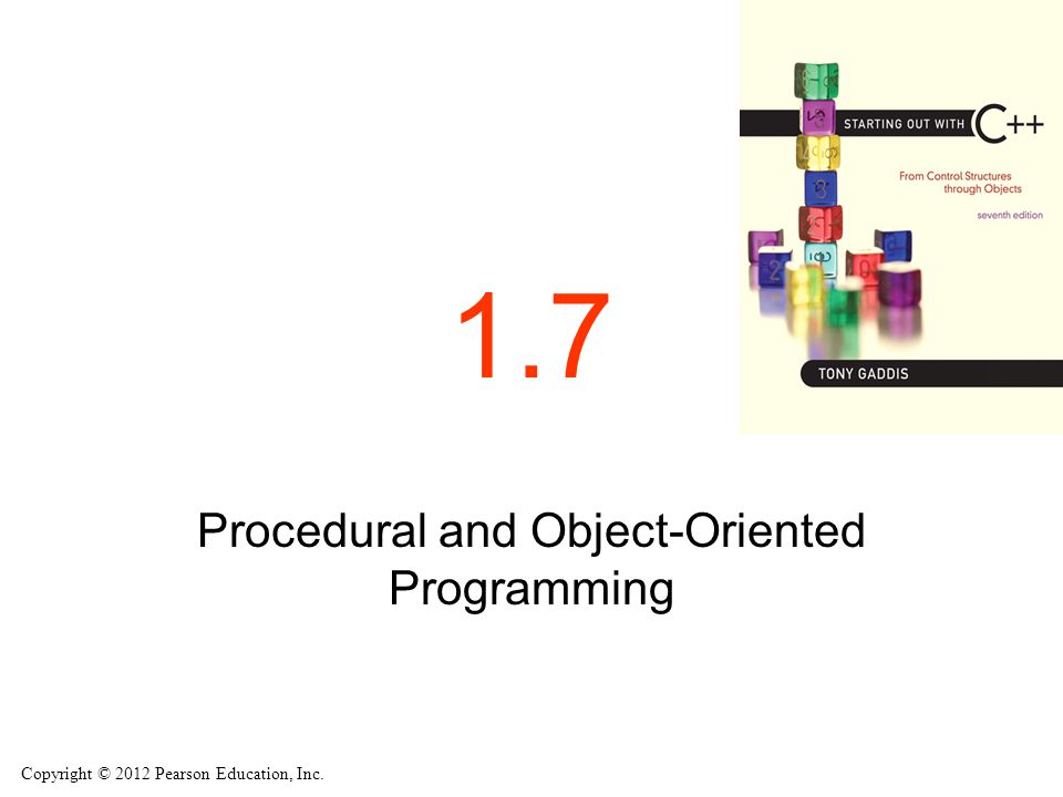 Copyright © 2012 Pearson Education, Inc. 1.7 Procedural and Object-Oriented Programming