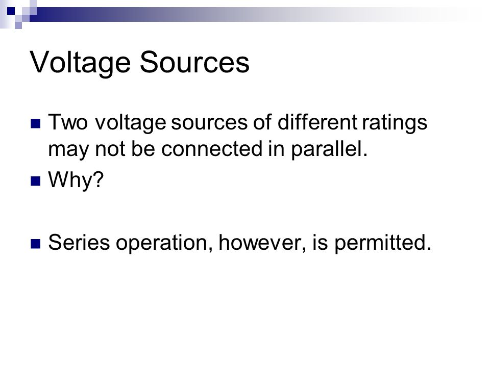 Voltage Sources Two voltage sources of different ratings may not be connected in parallel.