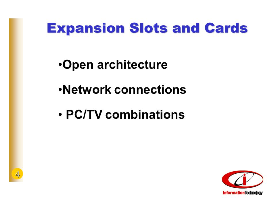 4 Expansion Slots and Cards Open architecture Network connections PC/TV combinations