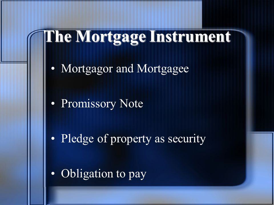 The Mortgage Instrument Mortgagor and Mortgagee Promissory Note Pledge of property as security Obligation to pay