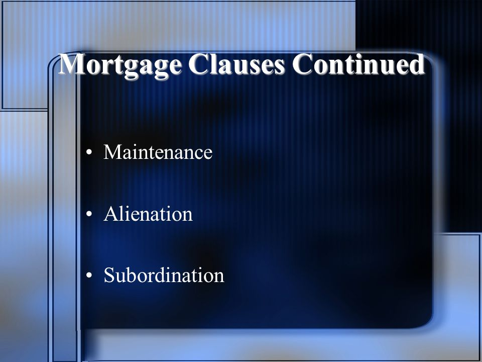 Mortgage Clauses Continued Maintenance Alienation Subordination