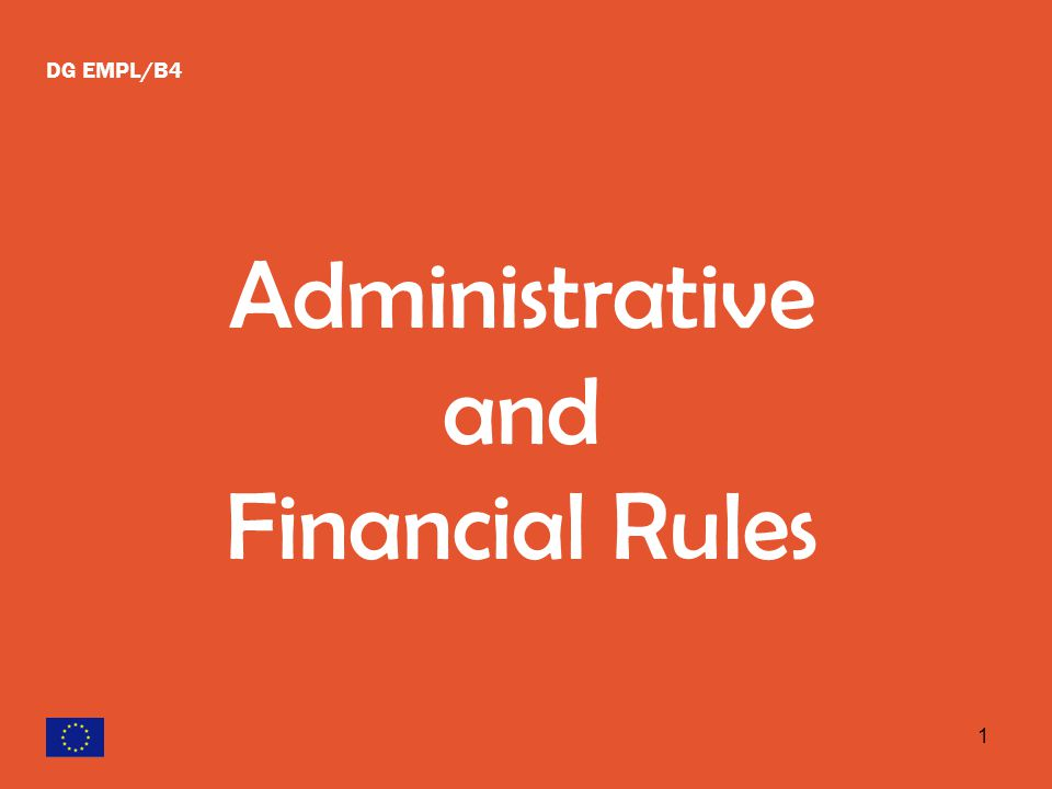 1 DG EMPL/B4 Administrative and Financial Rules
