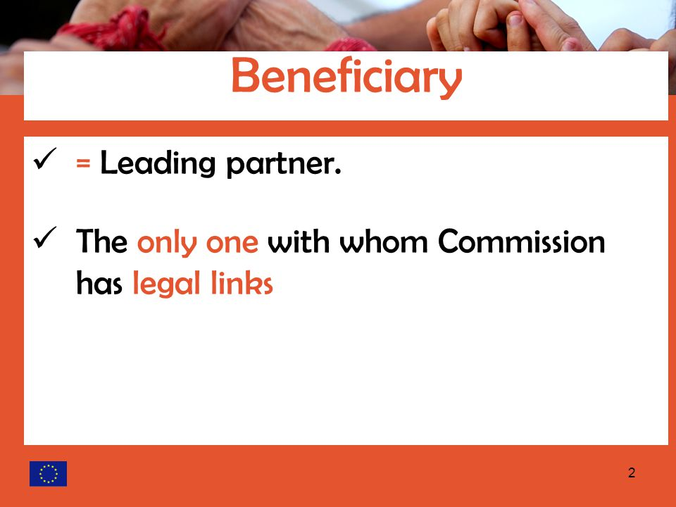 2 = Leading partner. The only one with whom Commission has legal links Beneficiary