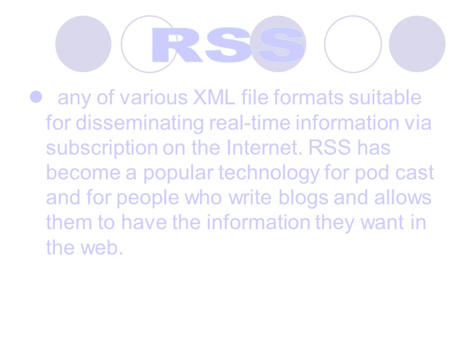 any of various XML file formats suitable for disseminating real-time information via subscription on the Internet.