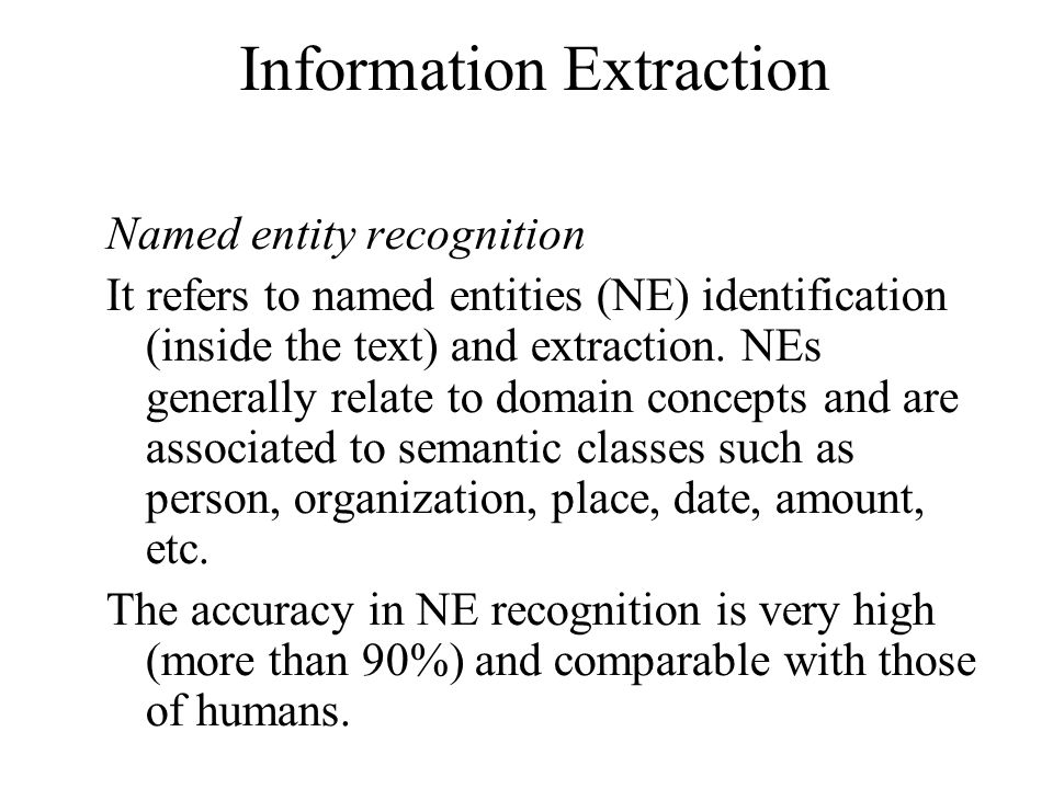 Information Extraction Named entity recognition It refers to named entities (NE) identification (inside the text) and extraction.