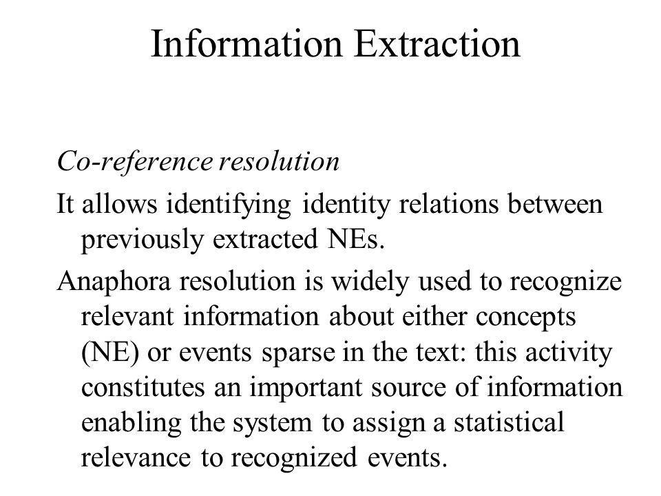 Information Extraction Co-reference resolution It allows identifying identity relations between previously extracted NEs.