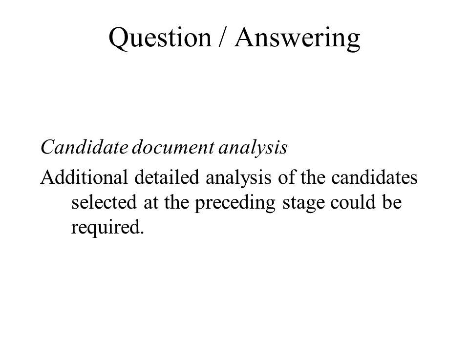Question / Answering Candidate document analysis Additional detailed analysis of the candidates selected at the preceding stage could be required.