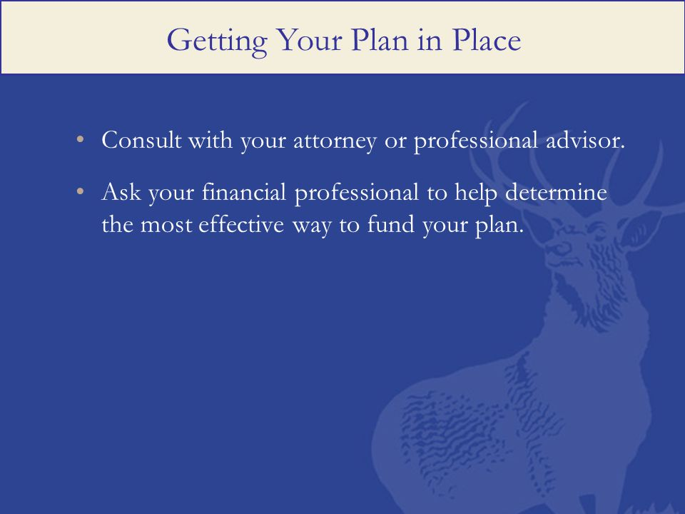 Consult with your attorney or professional advisor.