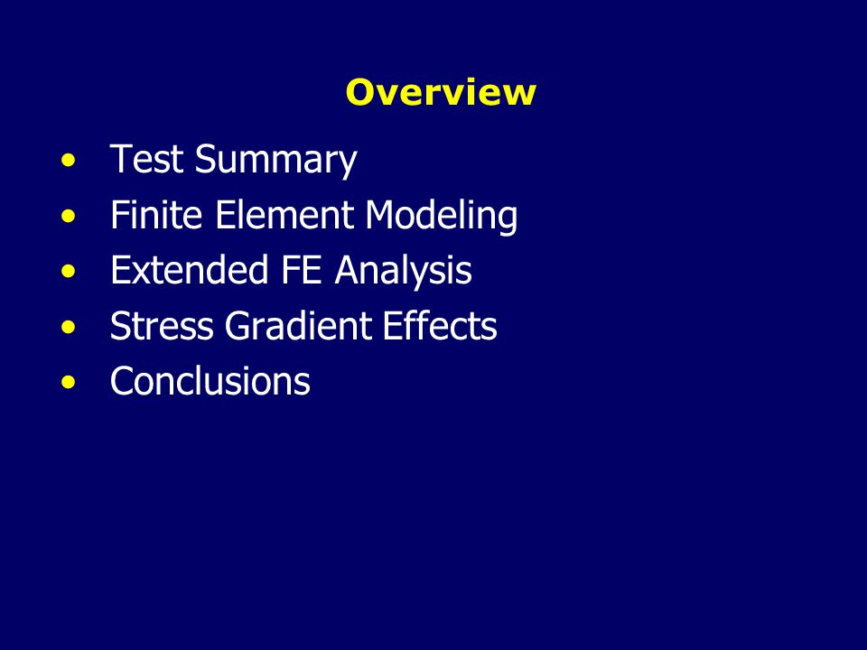 Overview Test Summary Finite Element Modeling Extended FE Analysis Stress Gradient Effects Conclusions