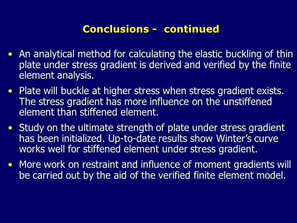 Conclusions - continued An analytical method for calculating the elastic buckling of thin plate under stress gradient is derived and verified by the finite element analysis.