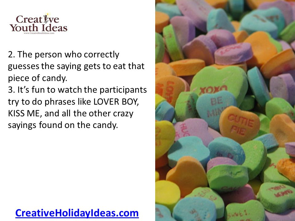 2. The person who correctly guesses the saying gets to eat that piece of candy.