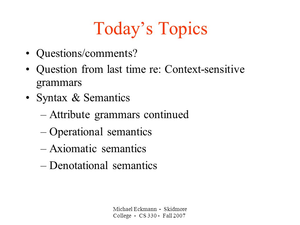 Michael Eckmann - Skidmore College - CS Fall 2007 Today's Topics Questions/comments.