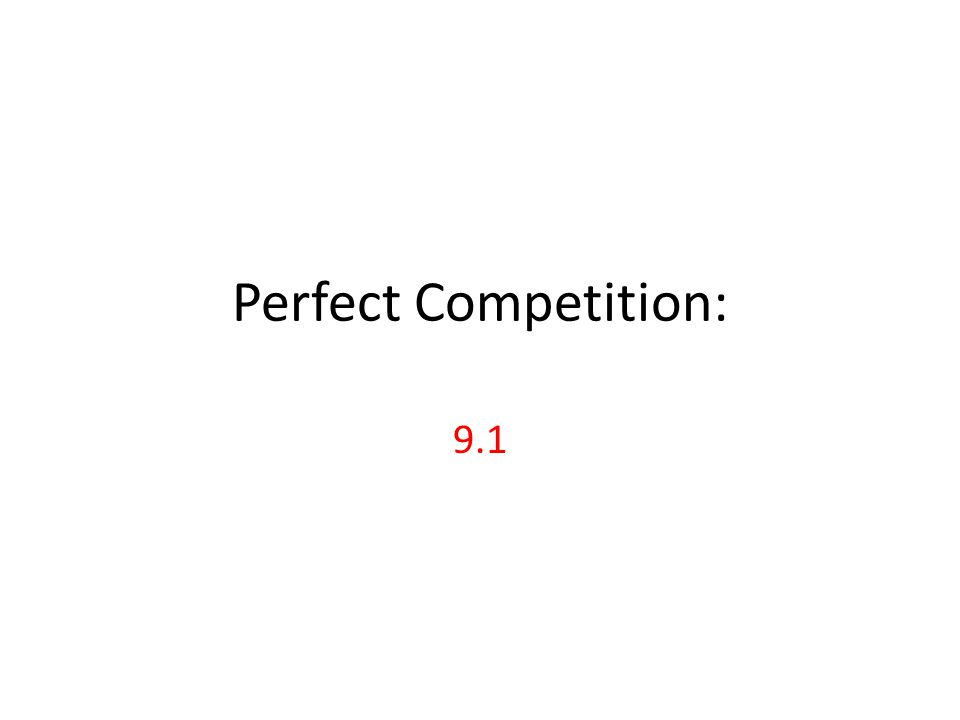 Perfect Competition: 9.1