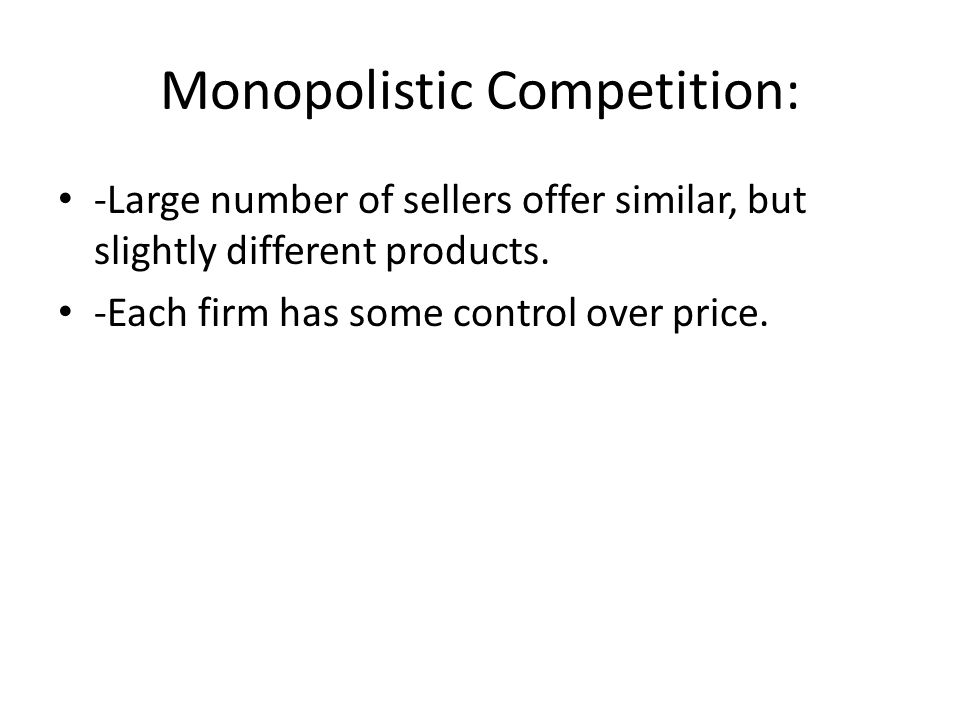Monopolistic Competition: -Large number of sellers offer similar, but slightly different products.