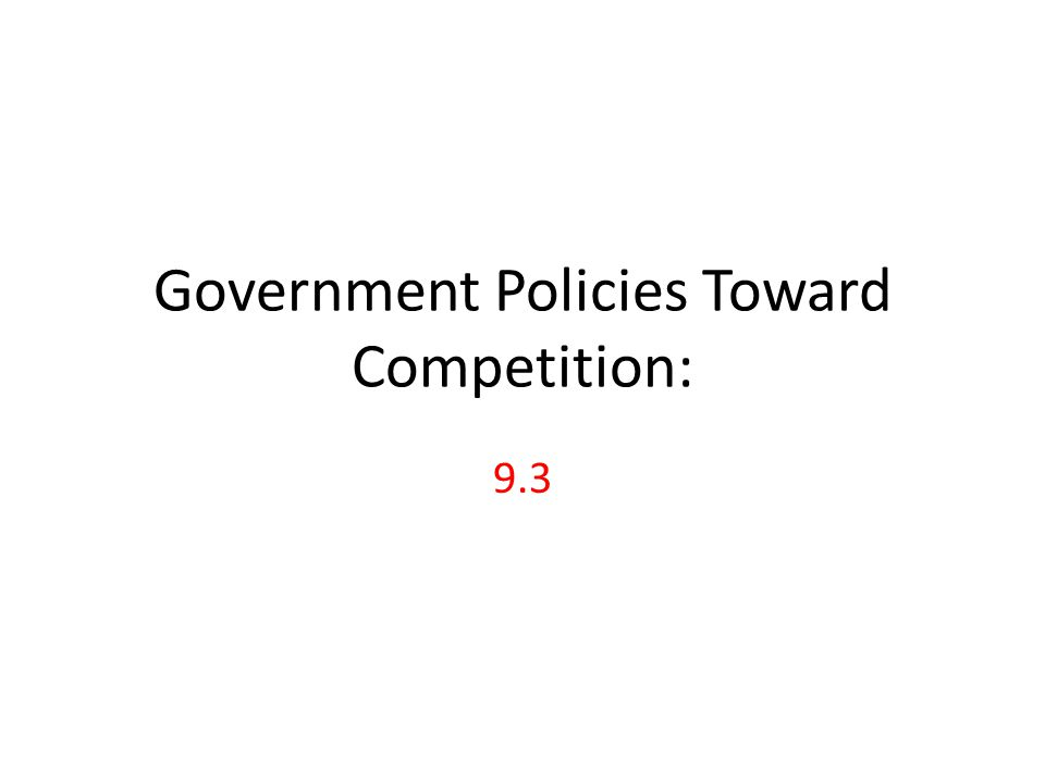 Government Policies Toward Competition: 9.3