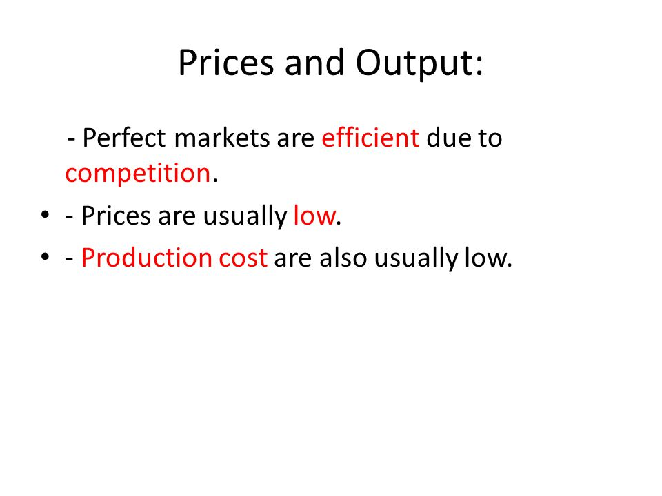 Prices and Output: - Perfect markets are efficient due to competition.