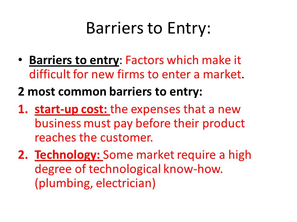 Barriers to Entry: Barriers to entry: Factors which make it difficult for new firms to enter a market.