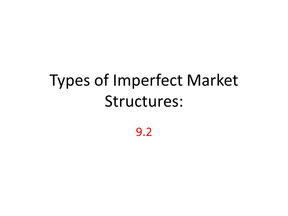 Types of Imperfect Market Structures: 9.2