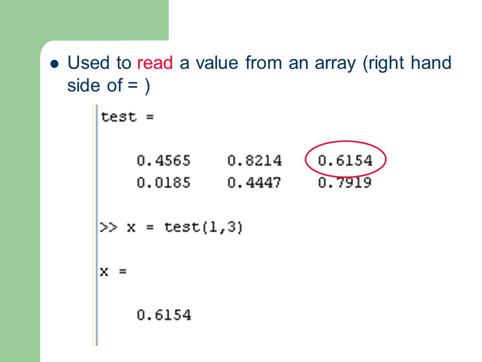 Used to read a value from an array (right hand side of = )