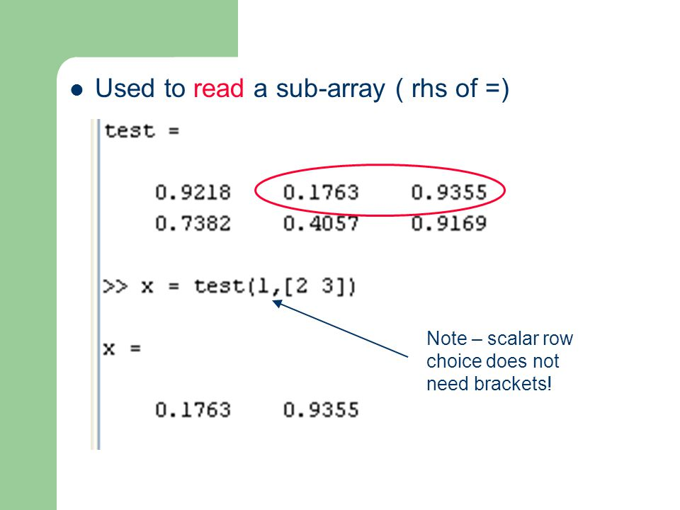 Used to read a sub-array ( rhs of =) Note – scalar row choice does not need brackets!