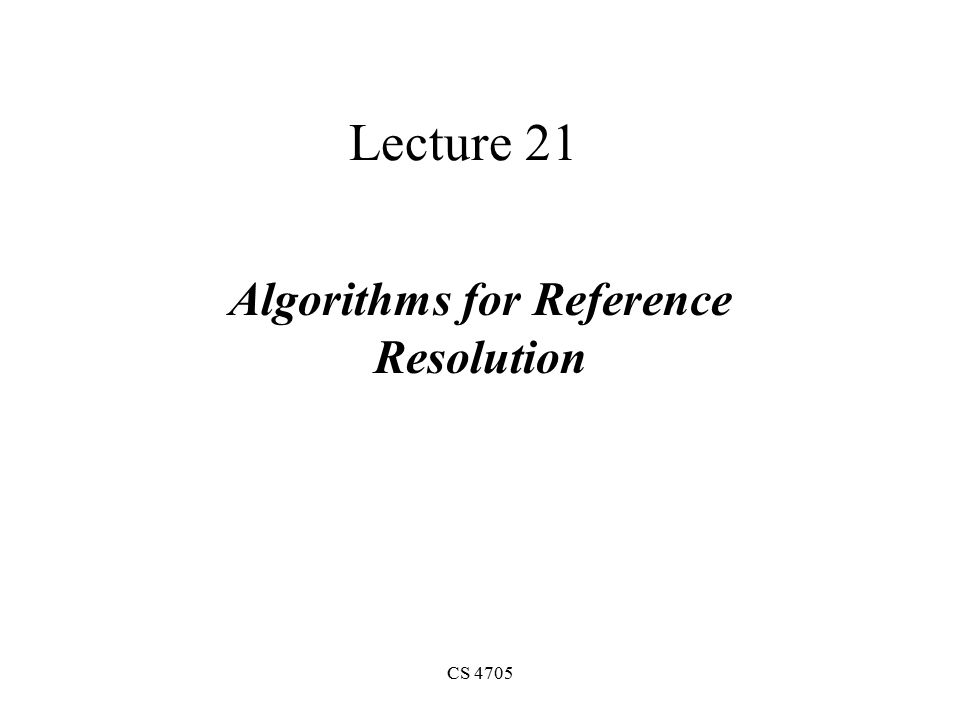CS 4705 Lecture 21 Algorithms for Reference Resolution