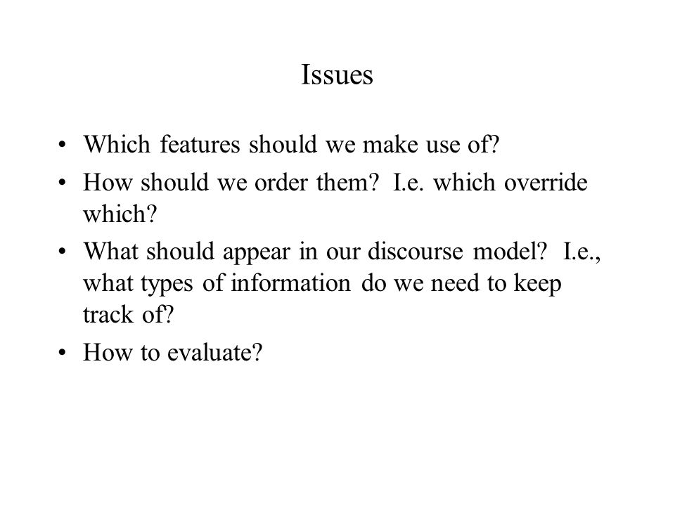Issues Which features should we make use of. How should we order them.