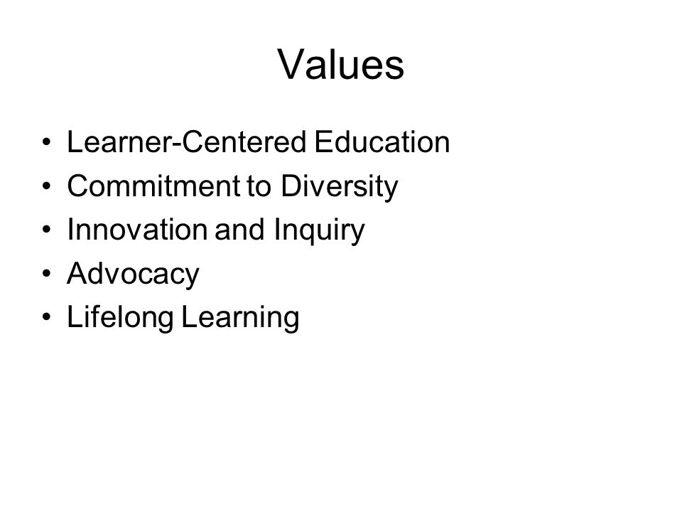 Values Learner-Centered Education Commitment to Diversity Innovation and Inquiry Advocacy Lifelong Learning