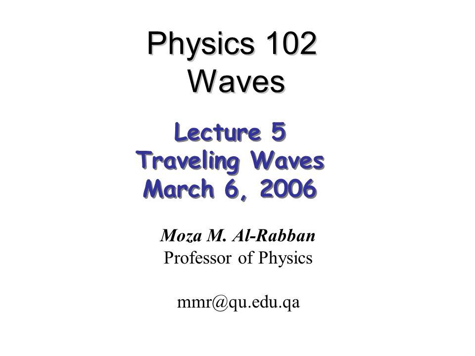 Physics 102 Waves Moza M  Al-Rabban Professor of Physics