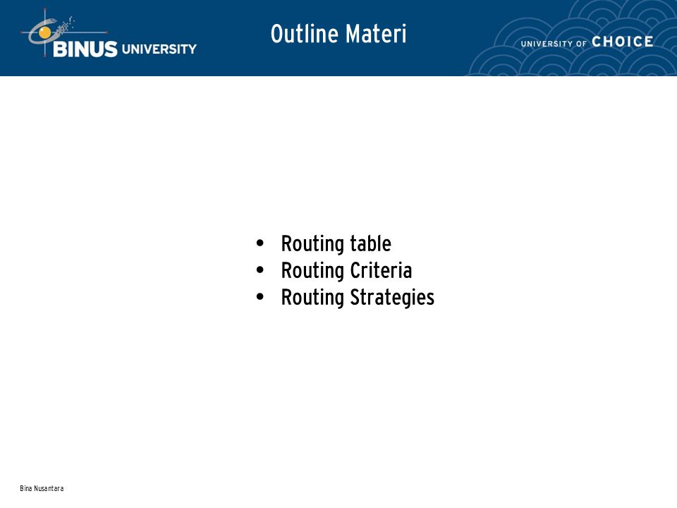 Bina Nusantara Outline Materi Routing table Routing Criteria Routing Strategies