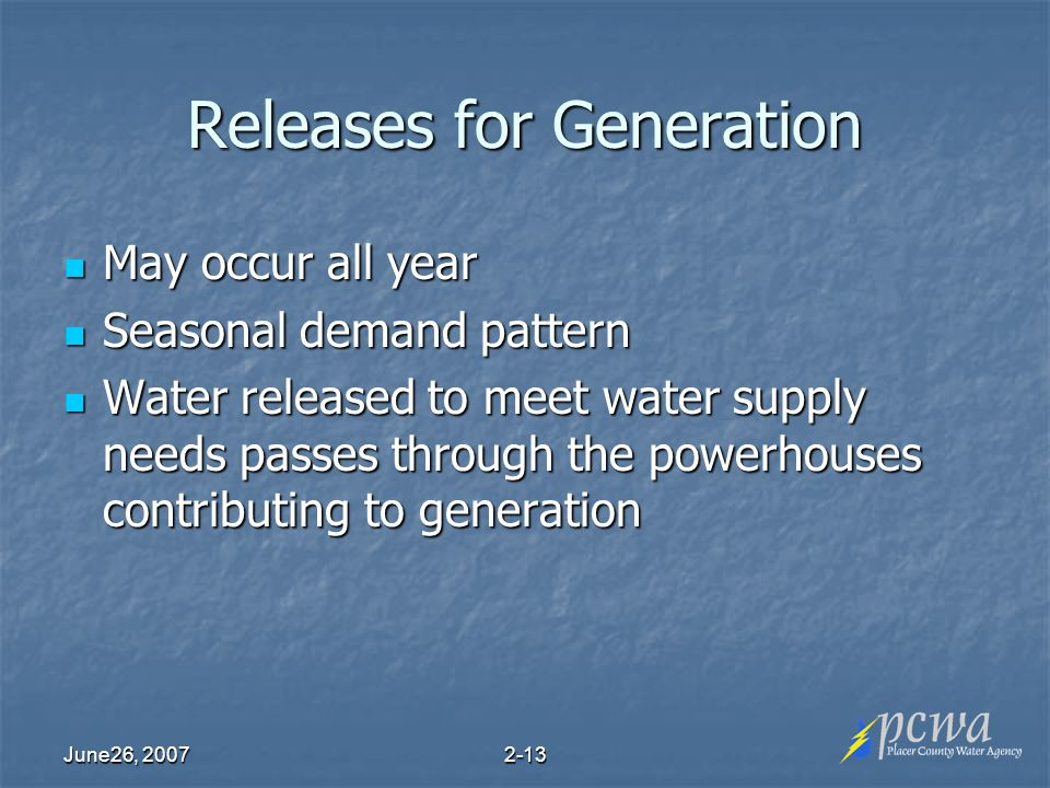 June26, Releases for Generation May occur all year May occur all year Seasonal demand pattern Seasonal demand pattern Water released to meet water supply needs passes through the powerhouses contributing to generation Water released to meet water supply needs passes through the powerhouses contributing to generation