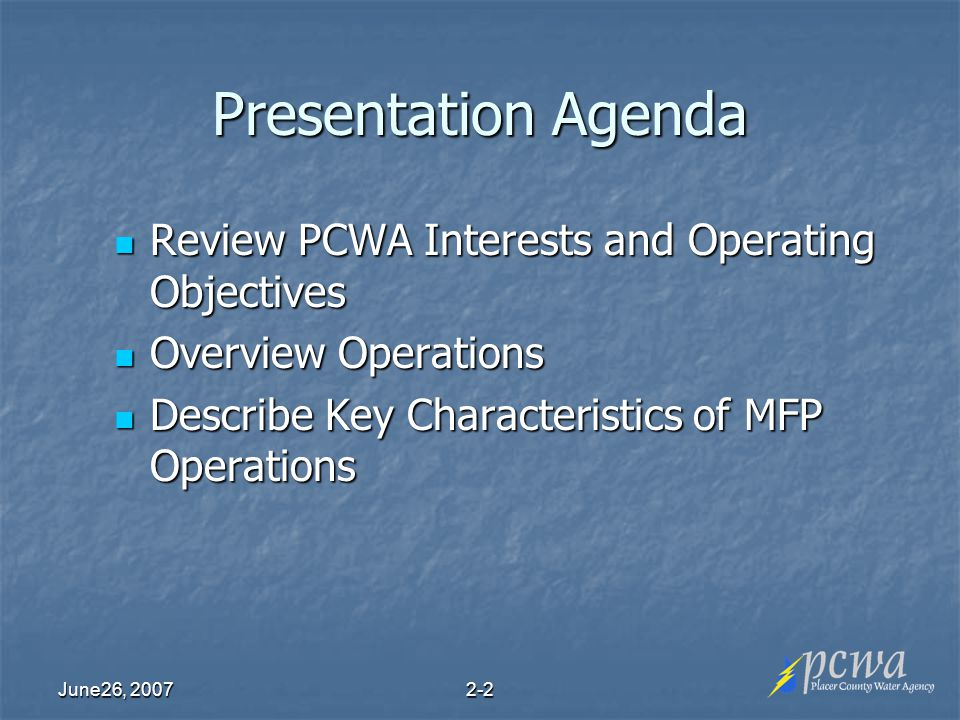 June26, Presentation Agenda Review PCWA Interests and Operating Objectives Review PCWA Interests and Operating Objectives Overview Operations Overview Operations Describe Key Characteristics of MFP Operations Describe Key Characteristics of MFP Operations