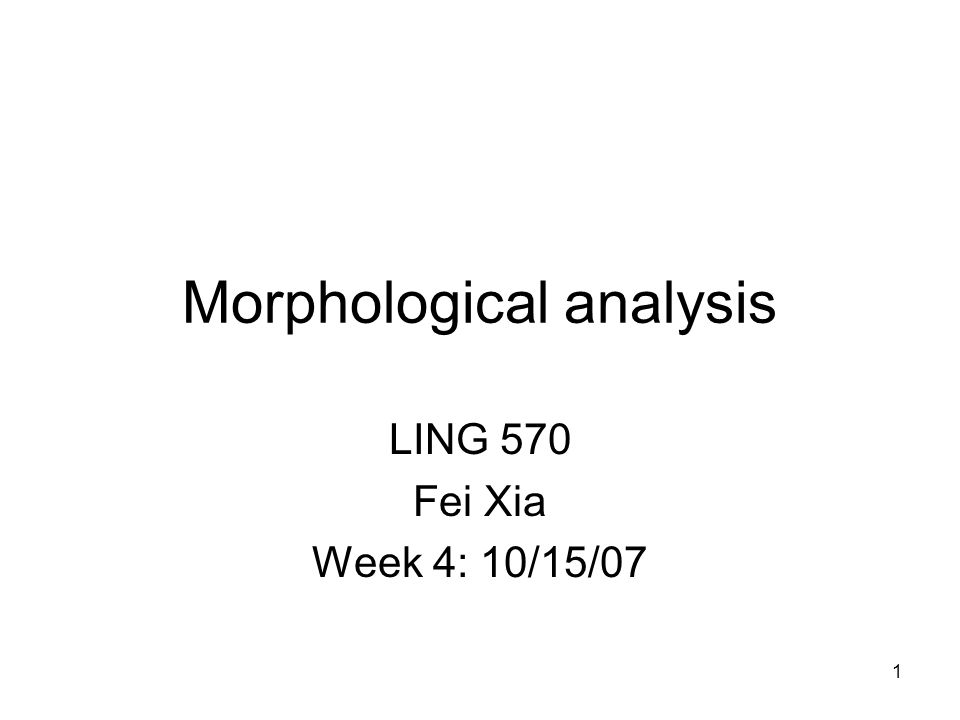 1 Morphological analysis LING 570 Fei Xia Week 4: 10/15/07 TexPoint fonts used in EMF.