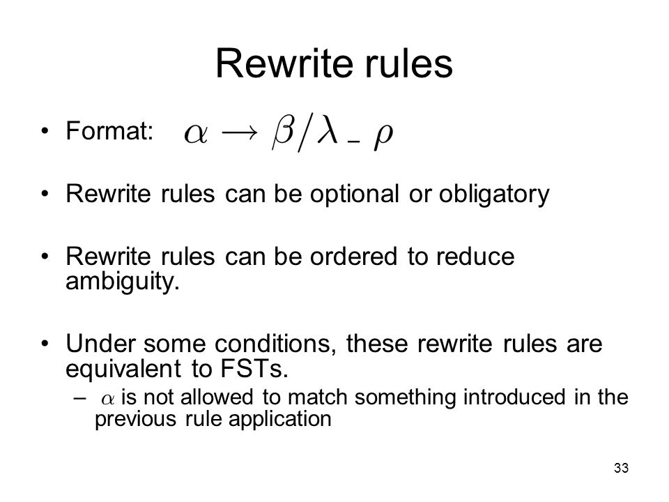 33 Rewrite rules Format: Rewrite rules can be optional or obligatory Rewrite rules can be ordered to reduce ambiguity.
