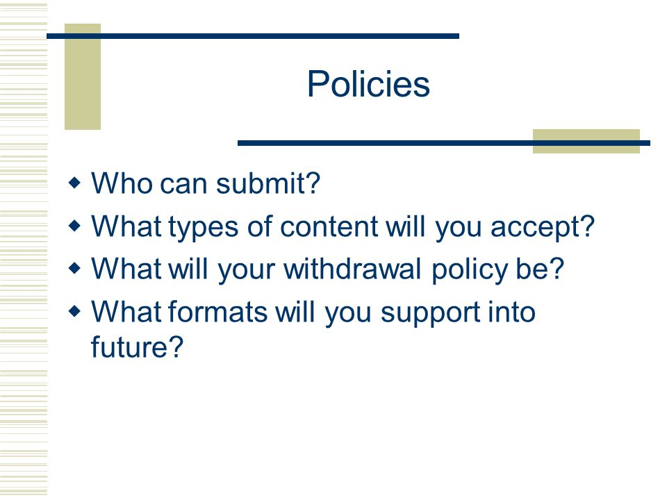 Policies  Who can submit.  What types of content will you accept.