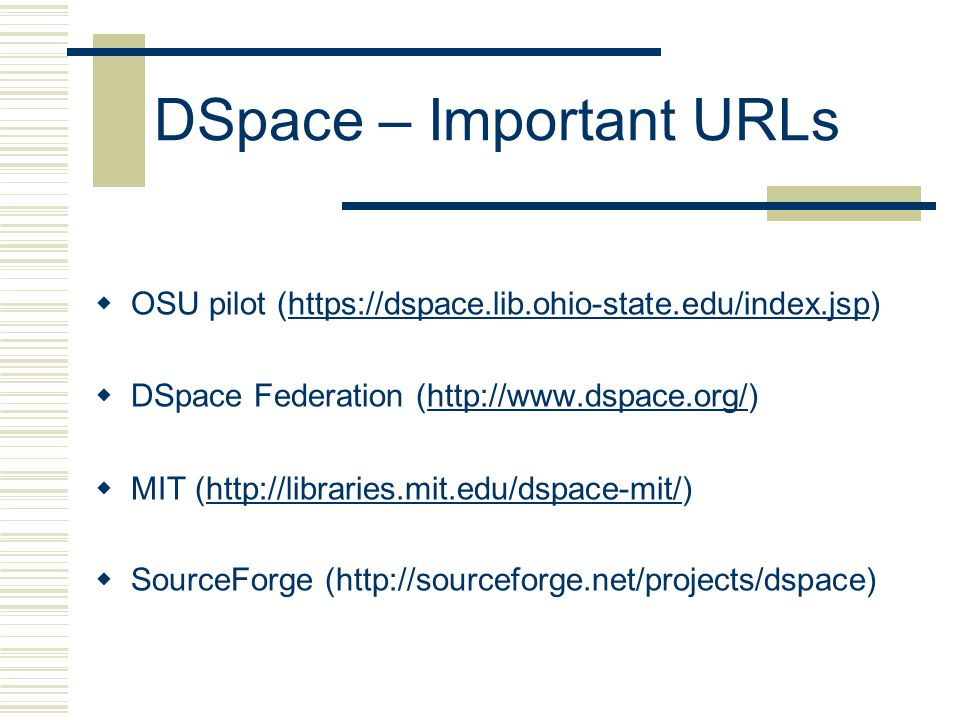 DSpace – Important URLs  OSU pilot (   DSpace Federation (   MIT (   SourceForge (