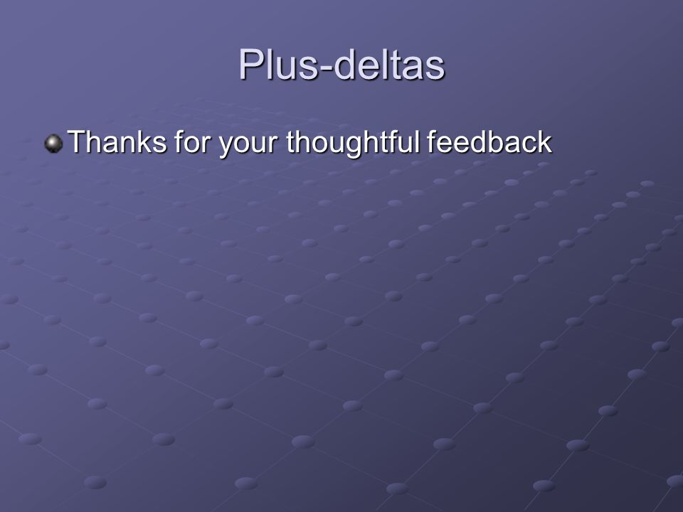 Plus-deltas Thanks for your thoughtful feedback