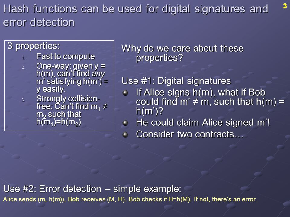 Hash functions can be used for digital signatures and error detection Why do we care about these properties.