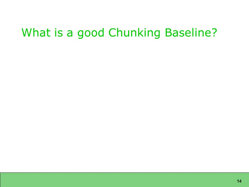 14 What is a good Chunking Baseline