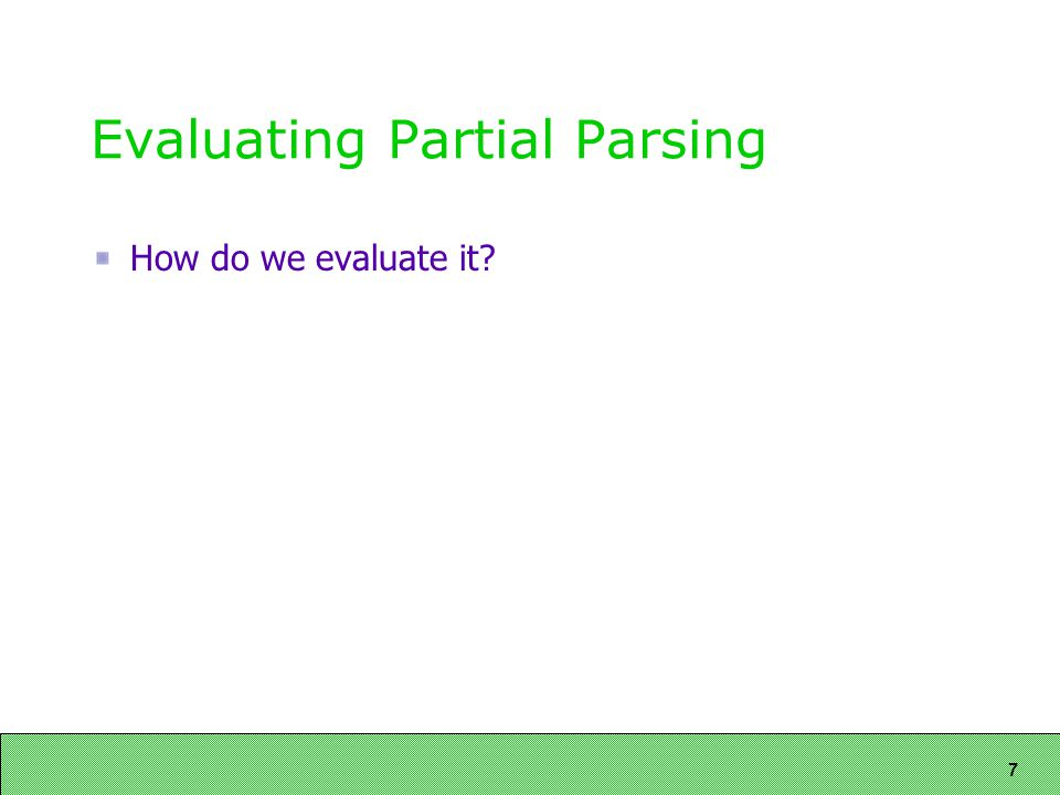 7 Evaluating Partial Parsing How do we evaluate it