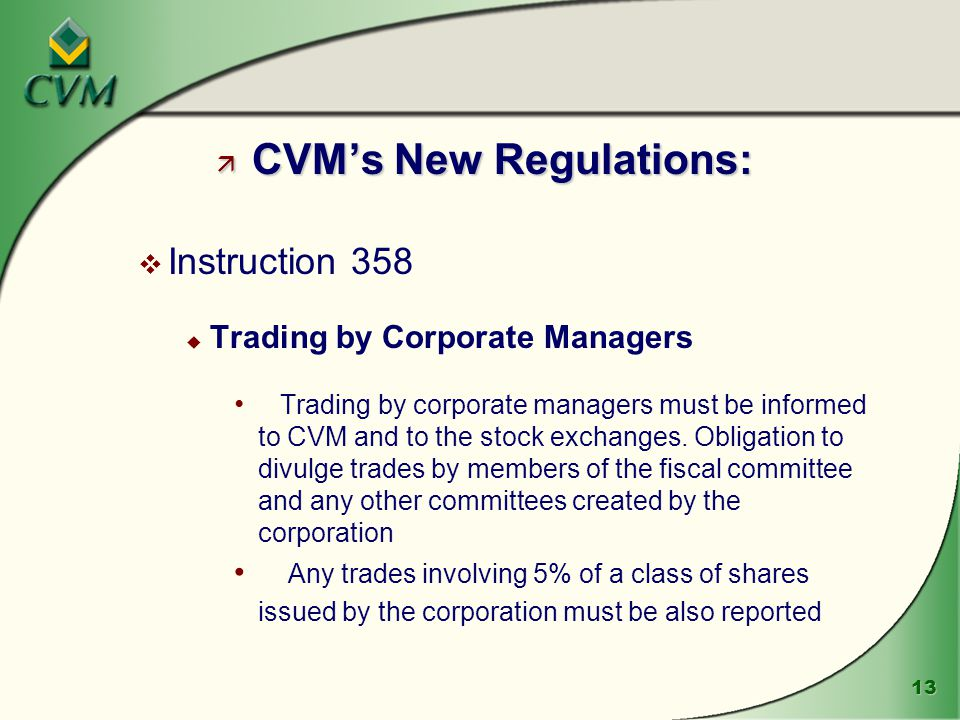 13 ä CVM's New Regulations: v Instruction 358 u Trading by Corporate Managers Trading by corporate managers must be informed to CVM and to the stock exchanges.